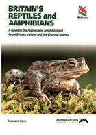 Britain's Reptiles & Amphibians A guide to the reptiles and amphibians of Great Britain, Ireland and Channel Islands