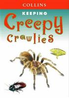 Keeping Creepy Crawlies. A practical guide to caring for unusual pets