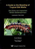 A Guide to the Breeding of Tropical Silk Moths (Lepidoptera: Saturniidae) Die Zucht von tropischen wilden Seidenspinnern