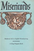 Misericords: Medieval Life in English Woodcarving