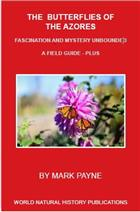 The butterflies of the Azores: fascination and mystery unbounded. A field guide-plus
