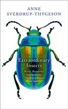 Extraordinary Insects: Weird, Wonderful, Indispensable. The ones who run our world