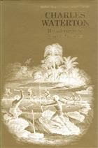 Wanderings in South America: the North-West of the United States, and the Antilles in the years 1812, 1816, 1820 and 1824 with original instructions for the perfect preservation of birds and for cabinets of natural history