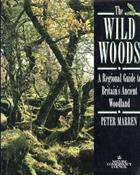 Wild Woods: A Regional Guide to Britain's Ancient Woodland