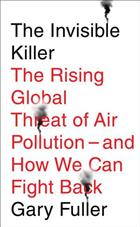 The Invisible Killer: The Rising Global Threat of Air Pollution - and How We Can Fight Back