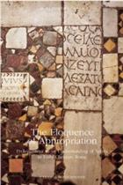 The Eloquence of Appropriation: Prolegomena to Understanding of Spolia in Early Christian Rome