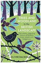 Trees and Woodland in the British Landscape: The Complete History of Britain's Trees, Woods & Hedgerows