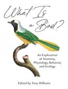What Is a Bird?: An Exploration of Anatomy, Physiology, Behavior, and Ecology
