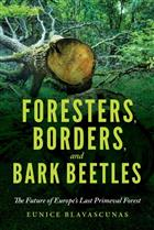 Foresters, Borders, and Bark Beetles: The Future of Europe's Last Primeval Forest