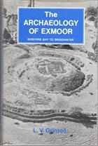 The Archaeology of Exmoor Bideford Bay to Bridgewater