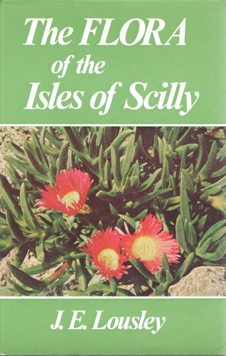 LOUSLEY, J.E. - The Flora of the Isles of Scilly