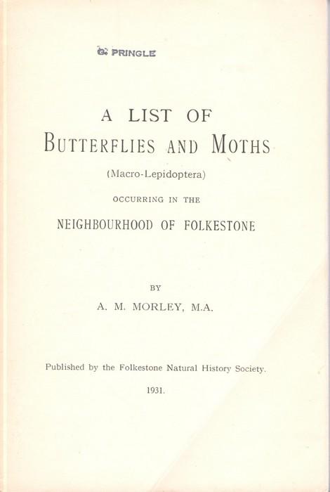 MORLEY, A.M. - List of Butterflies and Moths (Macro-Lepidoptera) occurring in the Neighbourhood of Folkestone