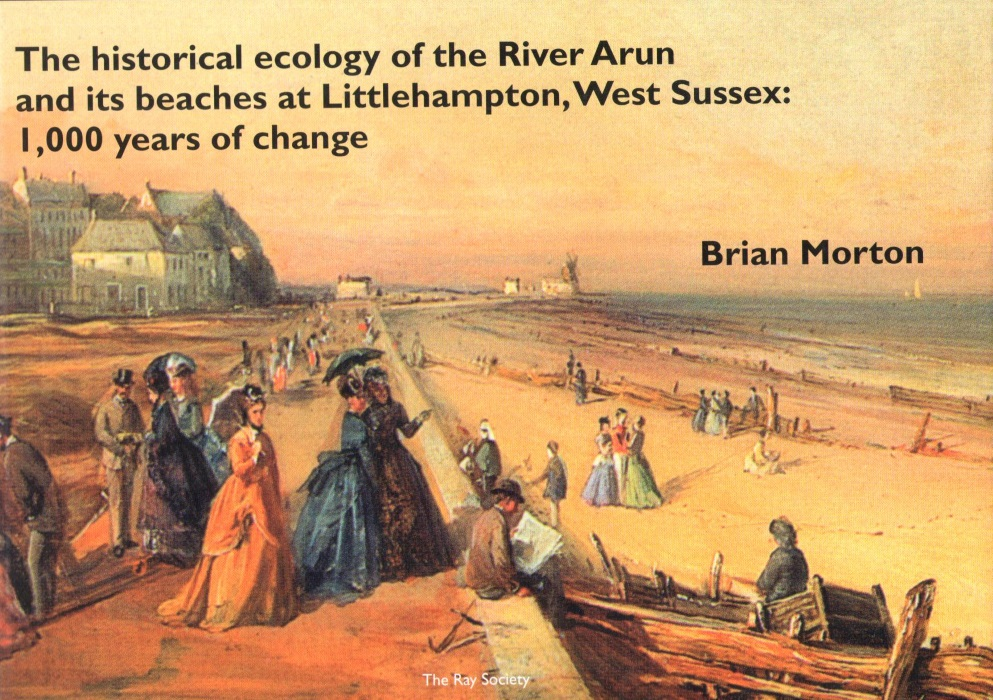 MORTON, B. - The Historical Ecology of the River Arun and its Beaches at Littlehampton, West Sussex: 1,000 Years of Change
